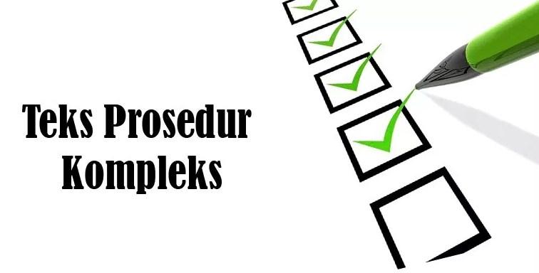 Pengertian, Tujuan, Macam dan Ciri-Ciri Teks Prosedur Beserta Contohnya