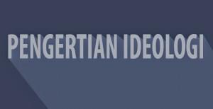 26 Pengertian Ideologi Menurut Para Ahli Terlengkap
