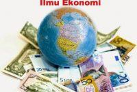 24 Pengertian Ilmu Ekonomi Menurut Para Ahli