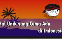 Beberapa Hal Unik yang Cuma Ada di Indonesia