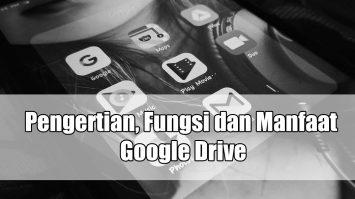Pengertian, Fungsi dan Manfaat Google Drive