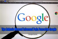 Tips Rahasia Mencari Informasi Pada Pencarian Google