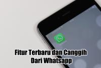 Fitur Terbaru dan Canggih Dari Whatsapp