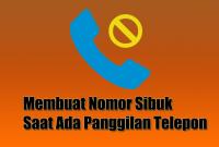 Membuat Nomor Sibuk Saat Ada Panggilan Telepon