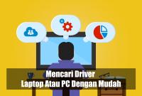 Trik Mencari Driver Laptop Atau PC Dengan Mudah