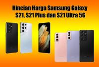 Rincian Harga Samsung Galaxy S21, S21 Plus dan S21 Ultra 5G