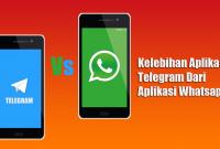 Kelebihan Aplikasi Telegram Dari Aplikasi Whatsapp