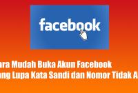 Cara Mudah Buka Akun Facebook Yang Lupa Kata Sandi dan Nomor Tidak Aktif