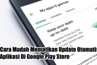 Cara Mudah Mematikan Update Otomatis Aplikasi Di Google Play StoreCara Mudah Mematikan Update Otomatis Aplikasi Di Google Play Store
