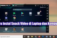 Cara Instal Snack Video di Laptop dan Komputer