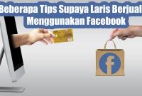 Beberapa Tips Supaya Laris Berjualan Menggunakan Facebook